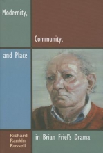 Russell, Richard Rankin Modernity, Community, and Place in Brian Friel`s Drama