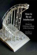Williams, Jeffrey J. How to Be an Intellectual