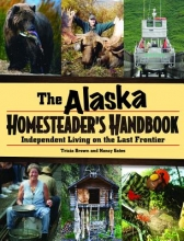 Brown, Tricia,   Gates, Nancy The Alaska Homesteader`s Handbook
