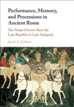 Latham, Jacob A Performance, Memory, and Processions in Ancient Rome