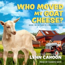 Cahoon, Lynn Who Moved My Goat Cheese?