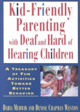 Daria J. Medwid,   Denise Chapman Weston Kid-friendly Parenting with Deaf and Hard of Hearing Children
