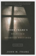 Frame, John M. John Frame`s Selected Shorter Writings, Volume 1