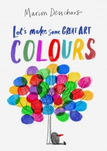 Marion Deuchars , Let`s Make Some Great Art: Colours