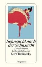 Tucholsky, Kurt Sehnsucht nach der Sehnsucht