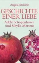 Steidele, Angela Geschichte einer Liebe: Adele Schopenhauer und Sibylle Mertens