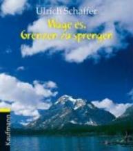 Schaffer, Ulrich Wage es, Grenzen zu sprengen