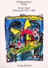 Bauer, Wolfgang Werke 3. Schauspiele 1975 - 1986