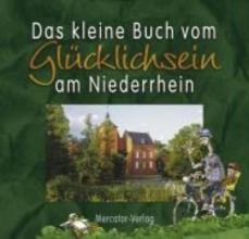 Das kleine Buch vom Glücklichsein am Niederrhein