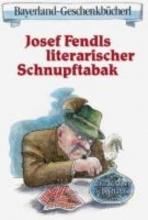 Fendl, Josef Fendls literarischer Schnupftabak