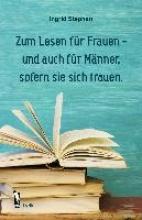 Stephan, Ingrid Zum Lesen fr Frauen - und auch fr Mnner, sofern sie sich trauen.