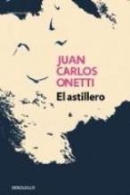 Onetti, Juan Carlos El astillero The Shipyard