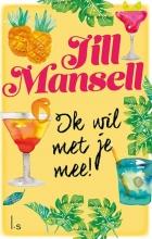 Jill Mansell , Ik wil met je mee!