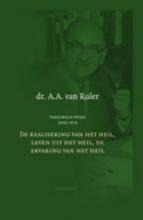 A.A. van Ruler De realisering van het heil, leven uit het heil, de ervaring van het heil