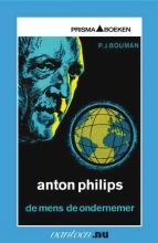 P.J.  Bouman Anton Philips - de mens, de ondernemer
