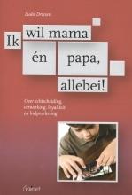 Ludo  Driesen Ik wil mama en papa, allebei! Over echtscheiding, verwerking, loyaliteit en hulpverlening