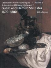 Ildikó  Ember Old Masters` Gallery Catalogues Szépmüvészeti múzeum Budapest Volume 2: Still lifes 1600-1800