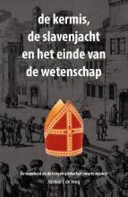 Michiel C. de Jong , de kermis, de slavenjacht en het einde van de wetenschap