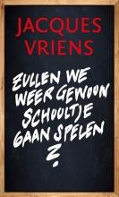 Jacques Vriens , Zullen we weer gewoon schooltje gaan spelen?