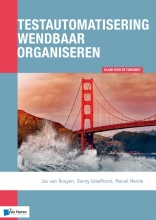 Marcel Mersie Jos van Rooyen  Danny Greefhorst, Testautomatisering wendbaar organiseren