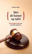 J.J. de Lange , Met de hamer op tafel