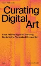 Annet Dekker , Curating Digital Art