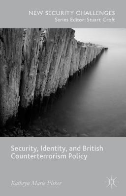 Kathryn Marie Fisher,Security, Identity, and British Counterterrorism Policy