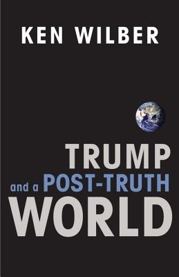 Ken Wilber,Trump and a Post-Truth World
