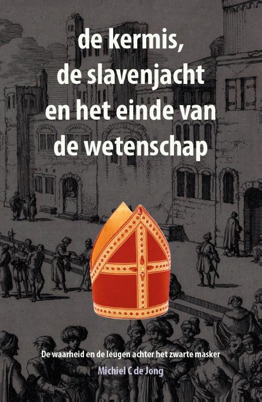Michiel C. de Jong,de kermis, de slavenjacht en het einde van de wetenschap