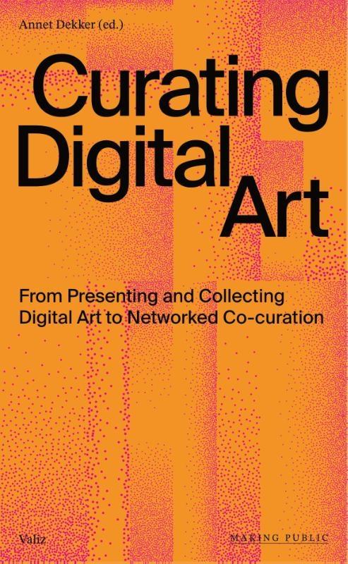 Annet Dekker,Curating Digital Art