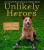Unlikely Heroes,37 Inspiring Stories of Courage and Heart from the Animal Kingdom