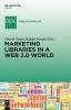 Rejean Savard,   Dinesh K. Gupta,Marketing Libraries in a Web 2.0 World
