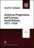 Schäfer, Axel R.,American Progressives and German Social Reform, 1875-1920