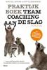 Marijke  Lingsma, Roy de Brabander,Praktijkboek Teamcoaching, aan de slag