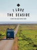 <b>Alexandra  Gossink</b>,I Love the Seaside I Love the Seaside