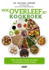 Gene Stone Michael Greger,Hoe overleef je? Kookboek