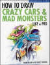 Taylor, Thom How to Draw Crazy Cars & Mad Monsters Like a Pro