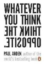 Paul  Arden Whatever You Think, Think The Opposite