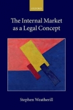 Weatherill, Stephen The Internal Market As a Legal Concept