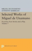 Unamuno, Miguel Selected Works of Miguel de Unamuno, Volume 7 - Ficciones - Four Stories and a Play