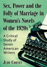 Cornes, Judy Sex, Power and the Folly of Marriage in Women`s Novels of the 1920s