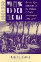 Paxton, Nancy Writing Under the Raj