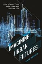 Abbott, Carl Imagining Urban Futures