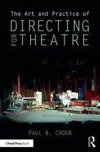 Crook, Paul B. The Art and Practice of Directing for Theatre