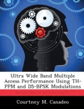Courtney M Canadeo Ultra Wide Band Multiple Access Performance Using Th-Ppm and DS-Bpsk Modulations
