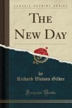 Gilder, Richard Watson The New Day (Classic Reprint)