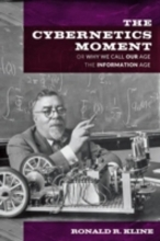 Ronald R. (Bovay Professor in History and Ethics of Engineering, Cornell University) Kline The Cybernetics Moment