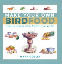 Golley, Mark Make Your Own Bird Food