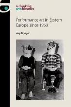 Bryzgel, Amy Performance Art in Eastern Europe Since 1960
