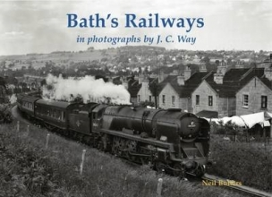 Neil Butters Bath`s Railways in photographs by J.C. Way